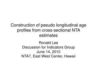 Construction of pseudo longitudinal age profiles from cross-sectional NTA estimates