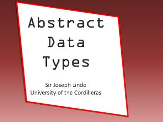 Abstract Data Types Sir Joseph  Lindo University of the Cordilleras