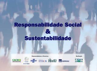 Responsabilidade Social  &  Sustentabilidade