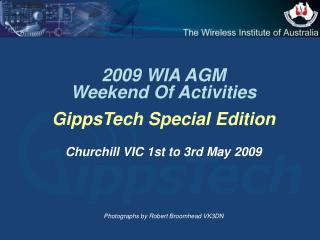 2009 WIA AGM Weekend Of Activities GippsTech Special Edition  Churchill VIC 1st to 3rd May 2009