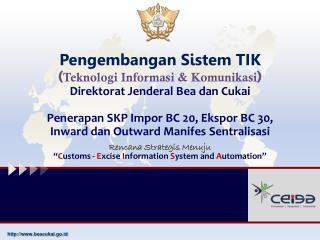 Pengembangan Sistem TIK ( Teknologi Informasi & Komunikasi ) Direktorat Jenderal Bea dan Cukai