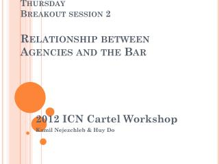 Thursday Breakout session 2 Relationship between Agencies  and  the  Bar
