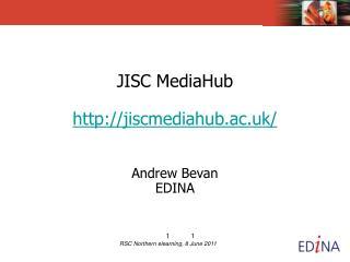 JISC MediaHub  jiscmediahub.ac.uk/ Andrew Bevan EDINA