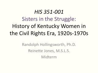 Randolph Hollingsworth, Ph.D. Reinette Jones, M.S.L.S. Midterm