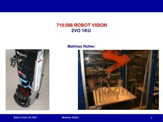 710.088 ROBOT VISION 2VO 1KU Matthias Rüther