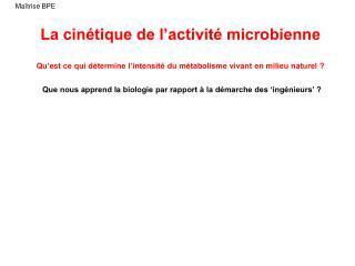 La cinétique de l'activité microbienne