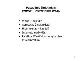 Pasaulinis  ž iniatinklis (WWW– World Wide Web ).