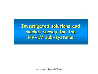 Investigated solutions and  market survey for the HV-LV sub-systems
