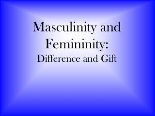 Masculinity and Femininity: Difference and Gift