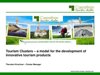 Tourism Clusters   a model for the development of innovative tourism products   Thorsten Kirschner   Cluster Manager
