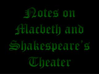 Notes on Macbeth and Shakespeare's Theater