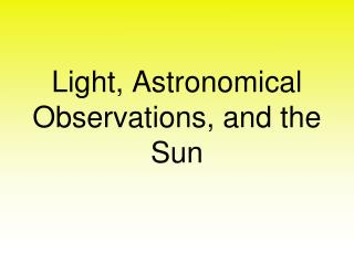 Light, Astronomical Observations, and the Sun