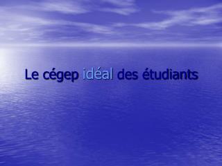 Le cégep  idéal  des étudiants