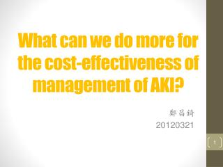 What can we do more for the cost-effectiveness of management of AKI?