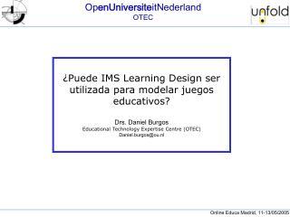 ¿Puede IMS Learning Design ser utilizada para modelar juegos educativos? Drs. Daniel Burgos