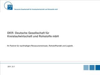 DKR- Deutsche Gesellschaft f�r Kreislaufwirtschaft und Rohstoffe mbH