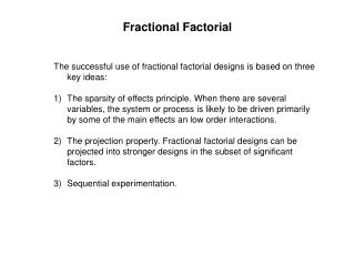The successful use of fractional factorial designs is based on three key ideas: