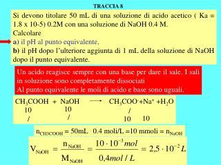 CH 3 COOH  +  NaOH                CH 3 COO - +Na +  +H 2 O