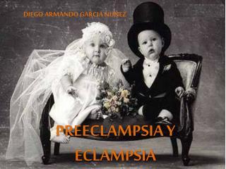 PREECLAMPSIA Y ECLAMPSIA