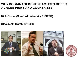 WHY DO MANAGEMENT PRACTICES DIFFER ACROSS FIRMS AND COUNTRIES  Nick Bloom Stanford University  SIEPR  Blackrock, March 1