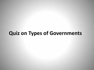 Quiz on Types of Governments