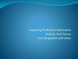 Importing Production information  from Ks. Geol Survey  into  Geographix  well tables