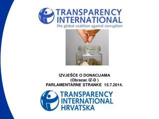 IZVJEŠĆE O DONACIJAMA  (Obrazac IZ-D )                   PARLAMENTARNE STRANKE  15.7.2014.