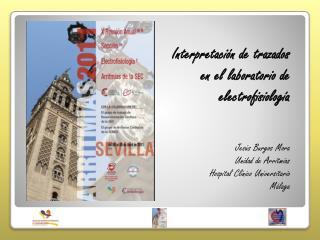 Interpretación de trazados en el laboratorio de electrofisiología Jesús Burgos Mora