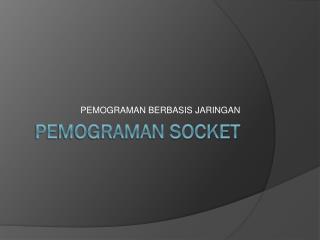 PEMOGRAMAN SOCKET
