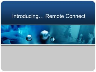 Introducing� Remote Connect
