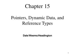 Chapter 15 Pointers, Dynamic Data, and Reference Types