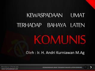 Oleh  : Ir. H.  Andri Kurniawan M.Ag