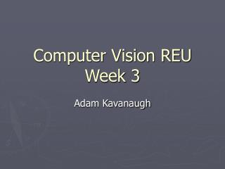 Computer Vision REU Week 3