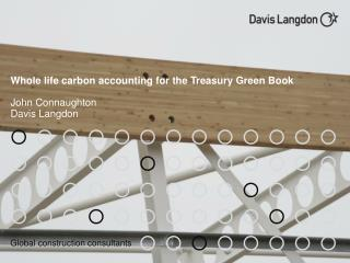 Whole life carbon accounting for the Treasury Green Book 	 John Connaughton Davis Langdon