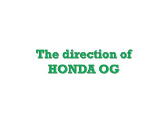 The direction of HONDA OG