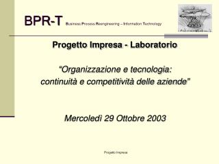 BPR-T B usiness  P rocess  R eengineering �  I nformation  T echnology