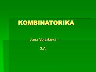 KOMBINATORIKA                Jana Vojčíková                          3.A