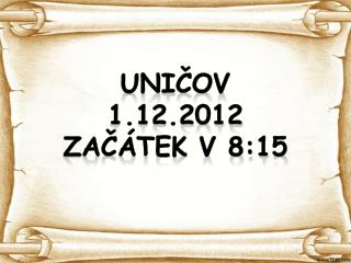 UNIČOV 1.12.2012 Začátek v 8:15