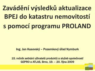 Zavád ě ní výsledk ů  aktualizace BPEJ do katastru nemovitostí spomocí programu PROLAND