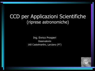 CCD per Applicazioni Scientifiche  (riprese astronomiche)
