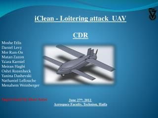 iClean - Loitering attack  UAV CDR June 27 th , 2012  Aerospace Faculty, Technion, Haifa