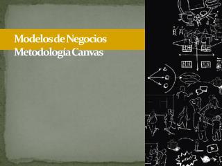 Modelos  de  Negocios Metodología  Canvas