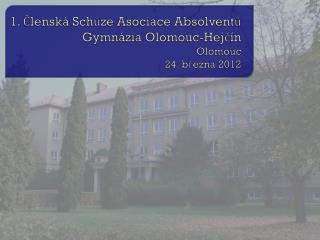 1.  Členská Schůze Asociace Absolventů  Gymnázia Olomouc-Hejčín Olomouc  24. března  201 2