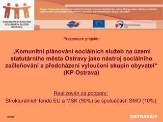Realizován za podpory: Strukturálních fondů EU a MSK (90%) se spoluúčastí SMO (10%)