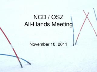 NCD / OSZ  All-Hands Meeting November 10, 2011