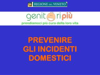 PREVENIRE  GLI INCIDENTI DOMESTICI