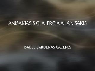 ANISAKIASIS O  ALERGIA AL ANISAKIS