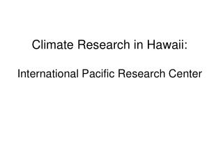 Climate Research in Hawaii: International Pacific Research Center