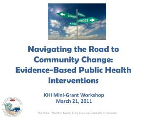 Navigating the Road to  Community Change:  Evidence-Based Public Health Interventions