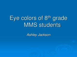 Eye colors of 8 th  grade MMS students